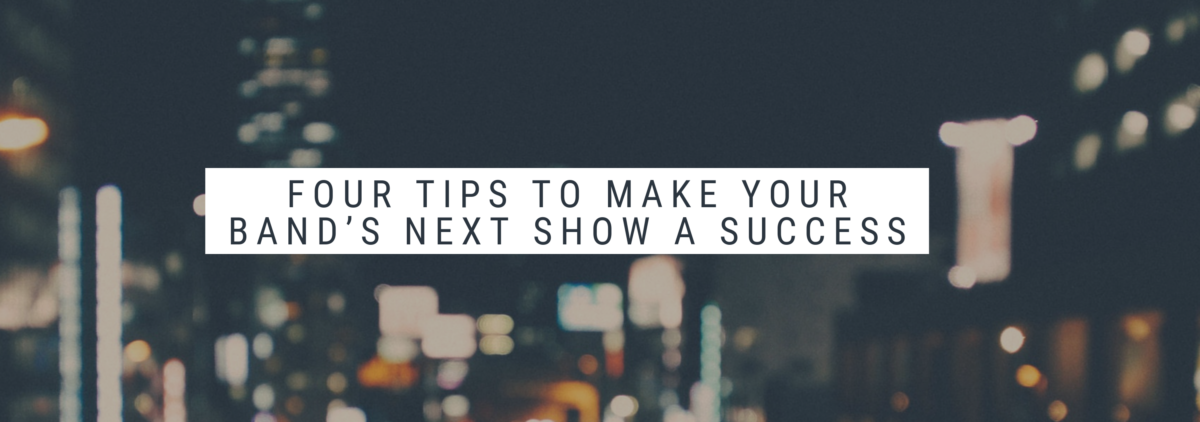 Brad Carlin: Four Tips to Make Your Band's Next Show a Success